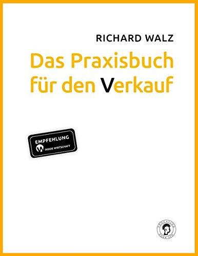 Richard Walz Das Praxisbuch für den Verkauf